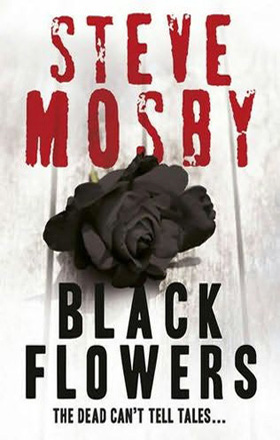 Black Flowers by Steve Mosby