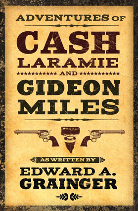 Adventures of Cash Laramie and Gideon Miles by Edward A. Grainger