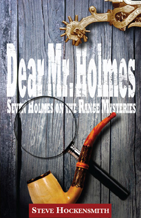 Dear Mr. Holmes: Seven Holmes on the Range Mysteries by Steve Hockensmith