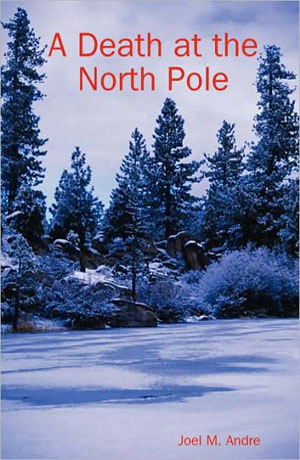 A Death at the North Pole by Joel M. Andre