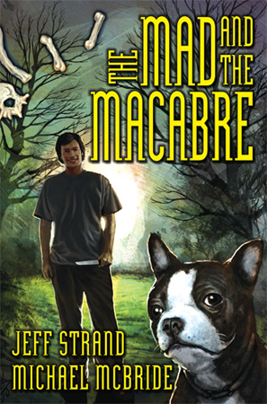 The Mad and The Macabre by Jeff Strand