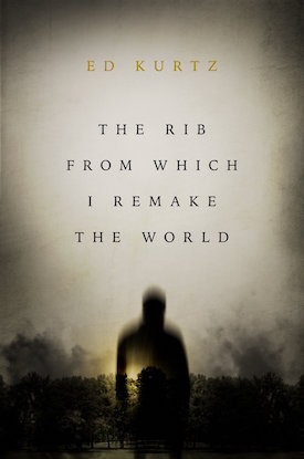 Rib From Which I Remake the World by Ed Kurtz