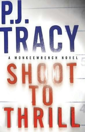 Shoot To Thrill by P.J. Tracy - Available April 29, 2010