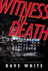 Witness to Death by Dave White