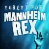 Mannheim Rex by Robert Pobi