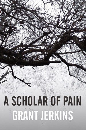 A Scholar of Pain by Grant Jerkins